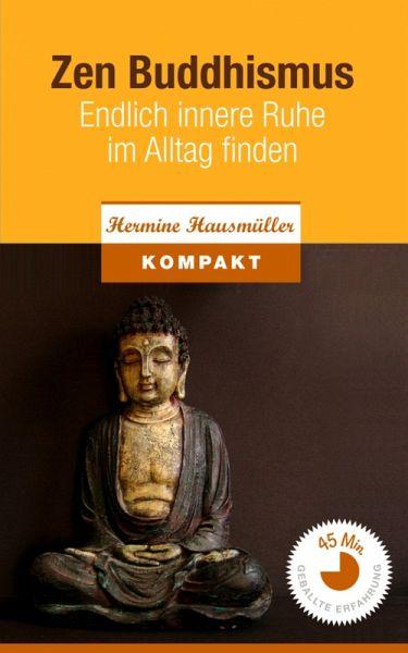 Zen Buddhismus - Endlich innere Ruhe im Alltag finden (eBook, ePUB) - Hausmüller, Hermine