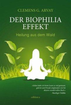 Der Biophilia-Effekt - Arvay, Clemens G.