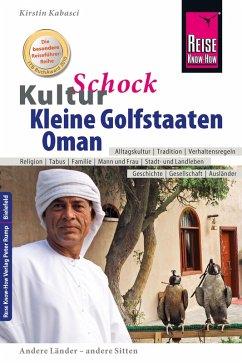 Reise Know-How KulturSchock Kleine Golfstaaten und Oman: Qatar, Bahrain, Oman und Vereinigte Arabische Emirate (eBook, ePUB) - Kabasci, Kirstin