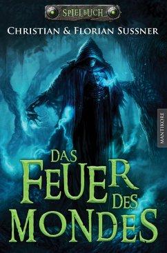 Das Feuer des Mondes: Ein Fantasy-Spielbuch (eBook, ePUB) - Florian Sußner; Christian Sußner