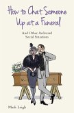 How To Chat Someone Up At A Funeral - And Other Awkward Social Situations (eBook, ePUB)