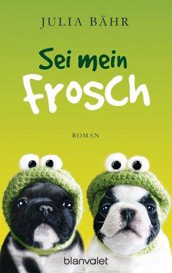 Sei mein Frosch (eBook, ePUB) - Bähr, Julia