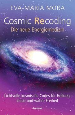 Cosmic Recoding - Die neue Energiemedizin (eBook, ePUB) - Mora, Eva-Maria