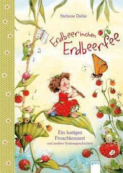 Erdbeerinchen Erdbeerfee. Ein lustiges Froschkonzert und andere Vorlesegeschichten (eBook, ePUB) - Dahle, Stefanie