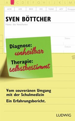 Diagnose: unheilbar. Therapie: selbstbestimmt (eBook, ePUB) - Böttcher, Sven