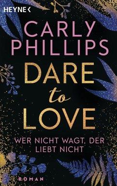 Wer nicht wagt, der liebt nicht / Dare to love Bd.1 (eBook, ePUB) - Phillips, Carly