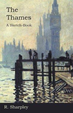 The Thames - A Sketch-Book - Sharpley, R.