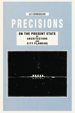 Precisions on the Present State of Architecture and City Planning - Le Corbusier