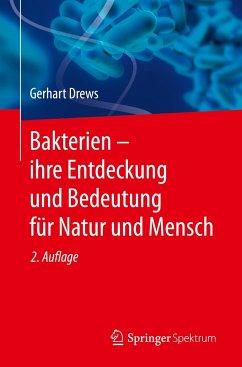 Bakterien - ihre Entdeckung und Bedeutung für Natur und Mensch - Drews, Gerhart