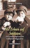Mit Erbsen auf Soldaten - Eine Freundschaft zwischen Fußball und Fliegeralarm (eBook, ePUB)
