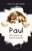 Paul - Wir haben ihn kaputt gemacht (eBook, ePUB)