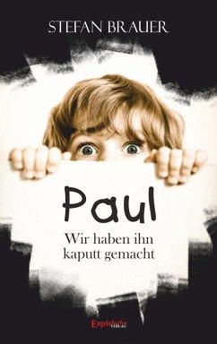 Paul - Wir haben ihn kaputt gemacht (eBook, ePUB) - Brauer, Stefan