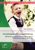 Schulpädagogische Jungenförderung: Maßnahmen zur sozialen und leistungsbezogenen Förderung von Jungen in der Schule