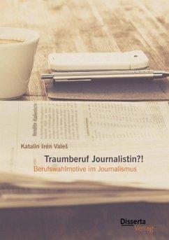 Traumberuf Journalistin?! Berufswahlmotive im Journalismus - Vales, Katalin I.