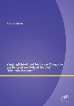 Vergänglichkeit und Tod in der Fotografie am Beispiel von Roland Barthes'