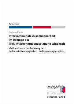 Interkommunale Zusammenarbeit im Rahmen der (Teil-)Flächennutzungsplanung Windkraft (eBook, ePUB)