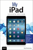 My iPad (Covers iOS 8 on all models of iPad Air, iPad mini, iPad 3rd/4th generation, and iPad 2) (eBook, PDF)