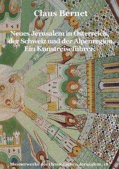 Neues Jerusalem in Österreich, der Schweiz und der Alpenregion. Ein Kunstreiseführer. (eBook, ePUB) - Bernet, Claus