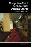 Computer-Aided Architectural Design Futures (eBook, PDF)