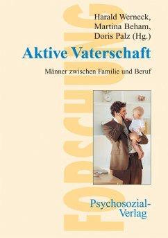 Aktive Vaterschaft (eBook, PDF) - Werneck, Harald; Beham, Martina; Palz, Doris