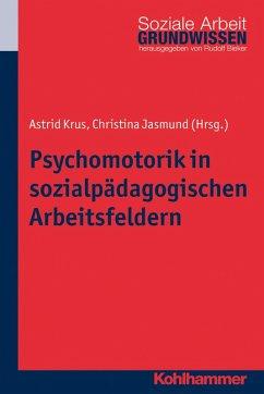 Psychomotorik in sozialpädagogischen Arbeitsfeldern (eBook, ePUB) - Jasmund, Christina; Krus, Astrid
