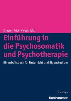 Einführung in die Psychosomatik und Psychotherapie (eBook, PDF) - Ermann, Michael; Kinzel, Christian; Seidl, Otmar; Frick, Eckhard