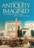 Antiquity Imagined: The Remarkable Legacy of Egypt and the Ancient Near East