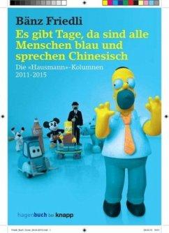 Es gibt Tage, da sind alle Menschen blau und sprechen Chinesisch - Friedli, Bänz