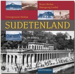 Unvergessene Heimat Sudentenland - Brehm, Bruno; Loebel, Hansgeorg