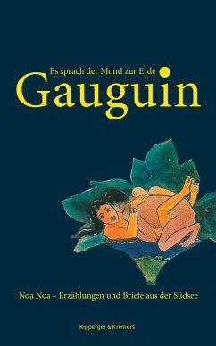 Es sprach der Mond zur Erde. Noa Noa - Erzählungen und Briefe aus der Südsee - Gauguin, Paul