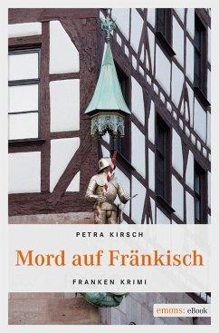 Mord auf Fränkisch (eBook, ePUB) - Kirsch, Petra
