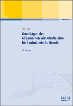 Grundlagen der Allgemeinen Wirtschaftslehre für kaufmännische Berufe - Hau, Werner; Kurz, Lothar