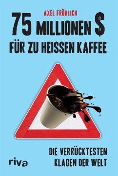 75 Millionen $ für zu heißen Kaffee - Fröhlich, Axel