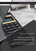 Mezzanine-Kapital zur Unternehmensfinanzierung: Die innovative Finanzierungsform im Vergleich zu üblichen Finanzierungsformen