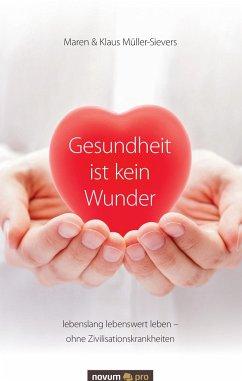 Gesundheit ist kein Wunder - Müller-Sievers, Maren; Müller-Sievers, Klaus