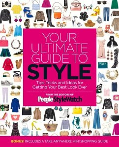 Your Ultimate Guide to Style: Tips, Tricks and Ideas for Getting Your Best Look Ever - The Editors of People Stylewatch