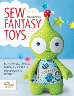 Sew Fantasy Toys: Easy Sewing Patterns for Magical Creatures from Dragons to Mermaids - Melly & Me