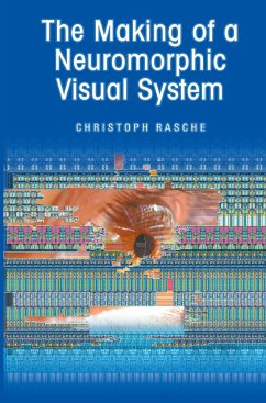 The Making of a Neuromorphic Visual System - Rasche, Christoph