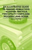 Illustrated Guide to Making Mobile Toys - Scooter, Tricycle, Two Utility Carts and Wooden Land Rover (eBook, ePUB)
