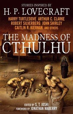 The Madness of Cthulhu Anthology (eBook, ePUB) - Clarke, Arthur C.; Silverberg, Robert; Kiernan, Caitlin R.; Shirley, John