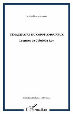 Imaginaire du corps amoureux: lectures de gabrielle roy (eBook, PDF)