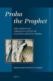 Proba the Prophet: The Christian Virgilian Cento of Faltonia Betitia Proba