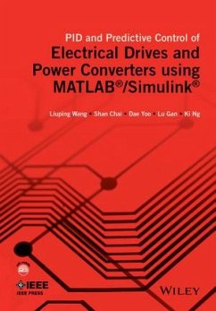 PID and Predictive Control of Electrical Drives and Power Converters using MATLAB / Simulink (eBook, PDF) - Wang, Liuping; Chai, Shan; Yoo, Dae; Gan, Lu; Ng, Ki