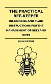 The Practical Bee-Keeper; Or, Concise And Plain Instructions For The Management Of Bees And Hives (eBook, ePUB)
