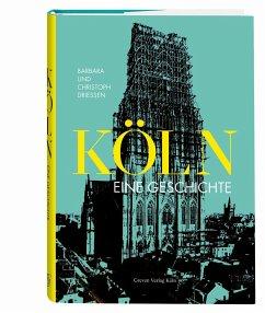 Köln. Eine Geschichte - Driessen, Barbara; Driessen, Christoph