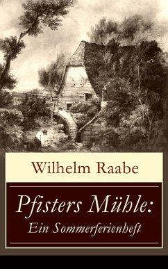 Pfisters Mühle: Ein Sommerferienheft (eBook, ePUB) - Raabe, Wilhelm