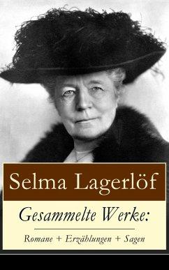 Gesammelte Werke: Romane + Erzählungen + Sagen (eBook, ePUB) - Lagerlöf, Selma