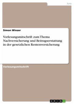 Vorlesungsmitschrift zum Thema Nachversicherung und Beitragserstattung in der gesetzlichen Rentenversicherung (eBook, PDF) - Winzer, Simon