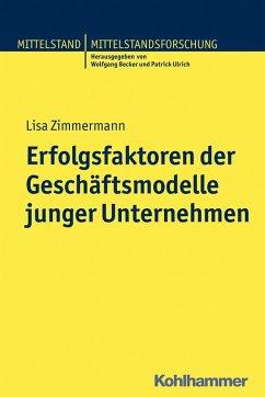 Erfolgsfaktoren der Geschäftsmodelle junger Unternehmen (eBook, PDF) - Zimmermann, Lisa