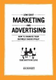 Low Cost Marketing and Advertising - How to Promote Your Business Successfully